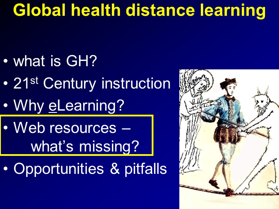 Global health distance learning what is GH. 21 st Century instruction Why eLearning.