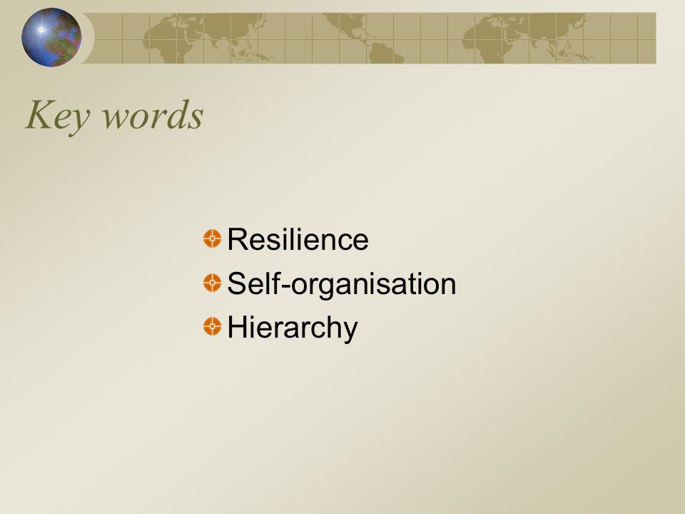 Key words Resilience Self-organisation Hierarchy