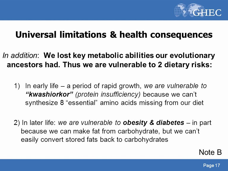 Universal limitations & health consequences In addition: We lost key metabolic abilities our evolutionary ancestors had. Thus we are vulnerable to 2 d