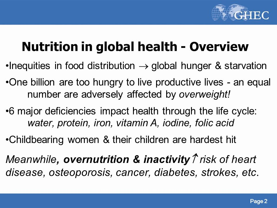 Page 2 Nutrition in global health - Overview Inequities in food distribution  global hunger & starvation One billion are too hungry to live productiv