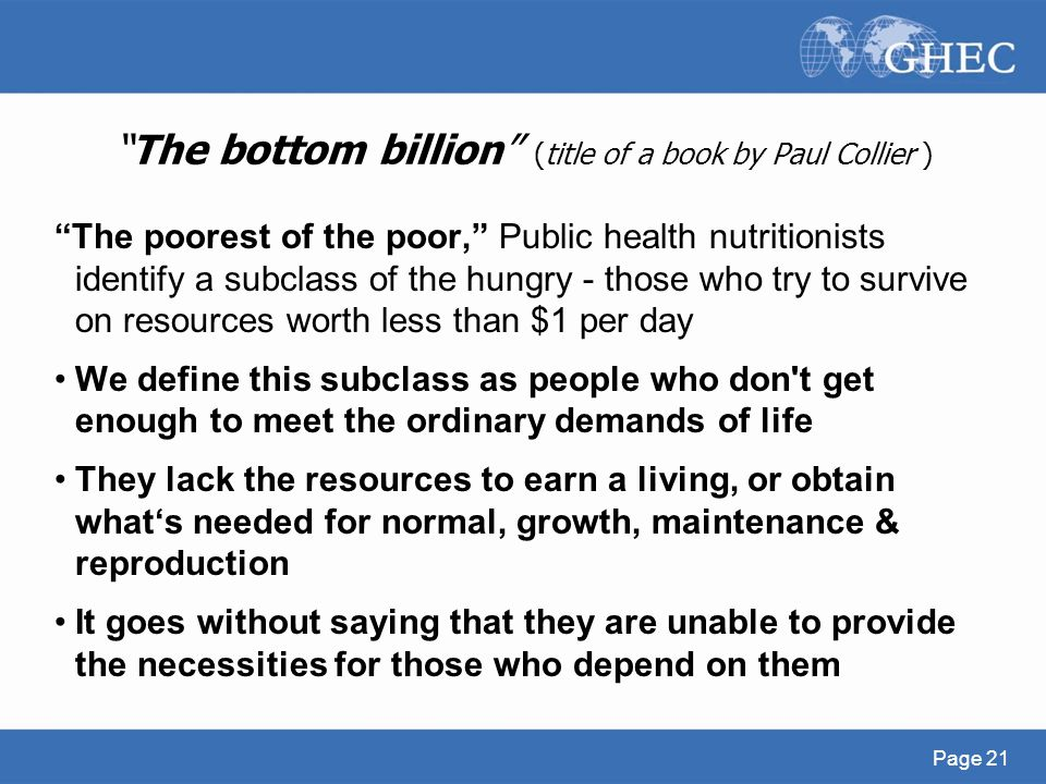 """The bottom billion"" (title of a book by Paul Collier ) ""The poorest of the poor,"" Public health nutritionists identify a subclass of the hungry - tho"