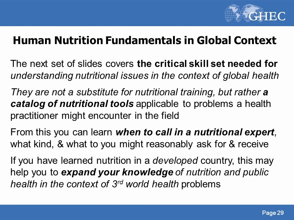 Human Nutrition Fundamentals in Global Context Page 29 The next set of slides covers the critical skill set needed for understanding nutritional issue