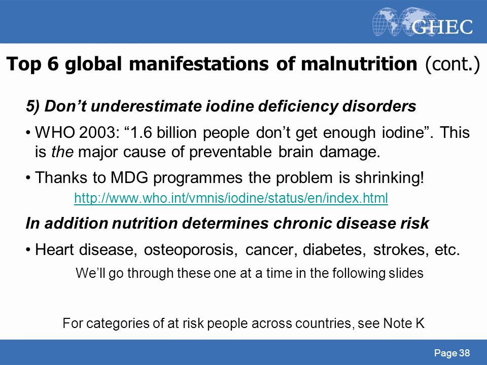 "5) Don't underestimate iodine deficiency disorders WHO 2003: ""1.6 billion people don't get enough iodine"". This is the major cause of preventable brai"