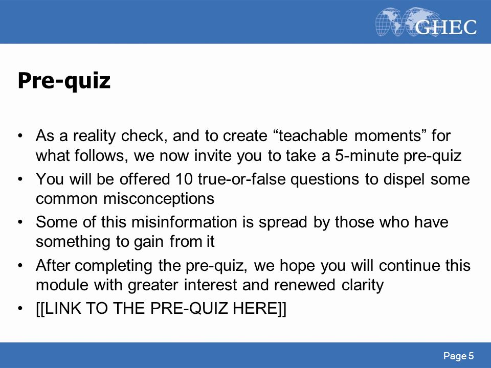"Pre-quiz As a reality check, and to create ""teachable moments"" for what follows, we now invite you to take a 5-minute pre-quiz You will be offered 10"