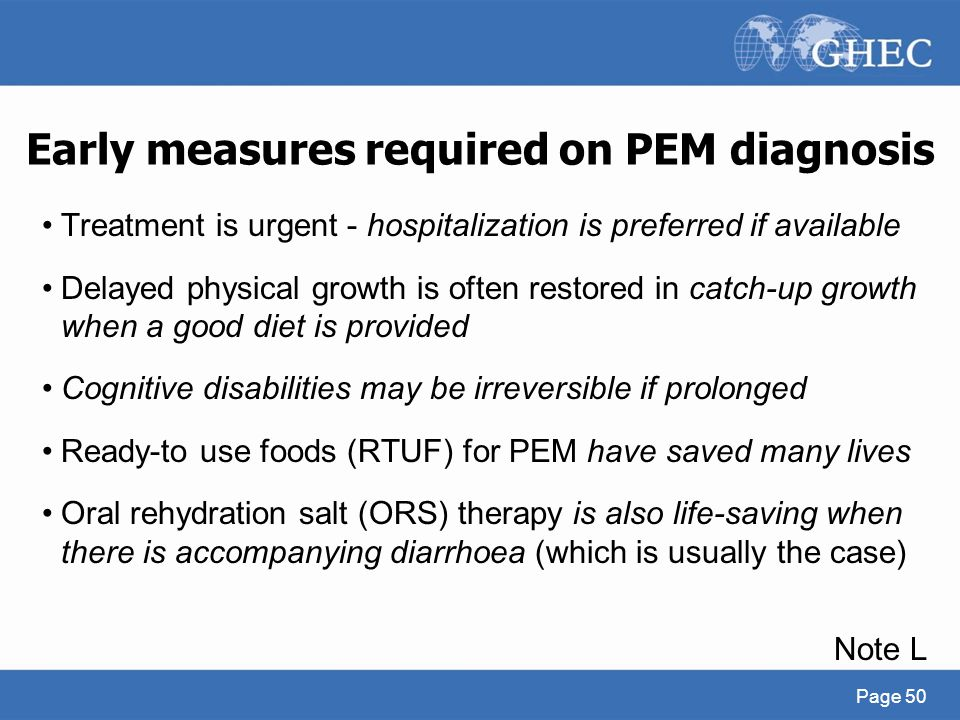 Early measures required on PEM diagnosis Treatment is urgent - hospitalization is preferred if available Delayed physical growth is often restored in