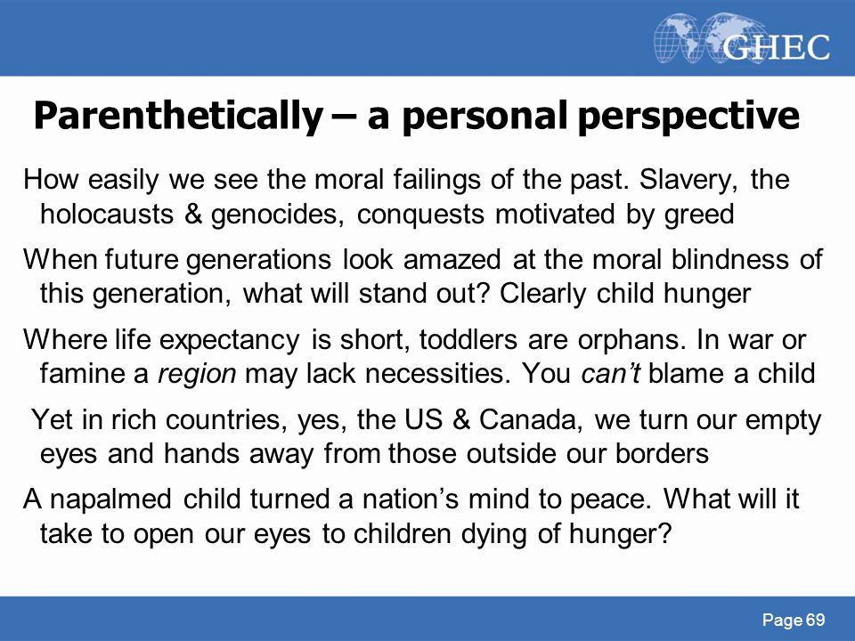 Parenthetically – a personal perspective How easily we see the moral failings of the past. Slavery, the holocausts & genocides, conquests motivated by