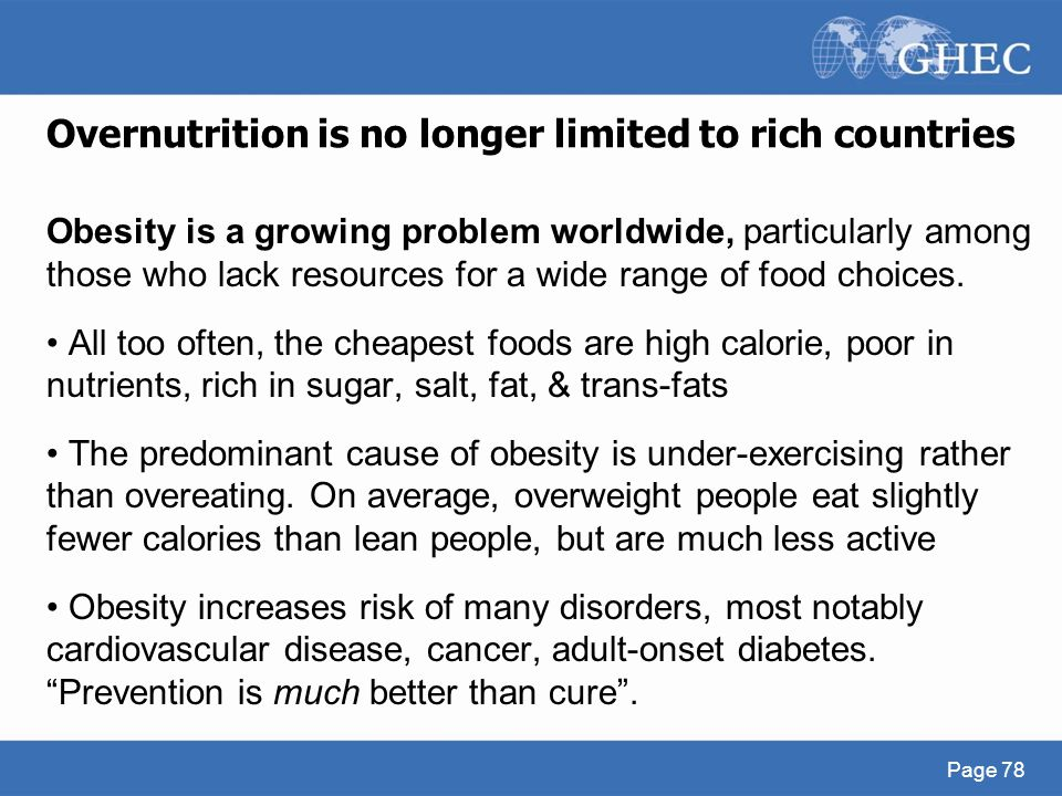 Overnutrition is no longer limited to rich countries Obesity is a growing problem worldwide, particularly among those who lack resources for a wide ra