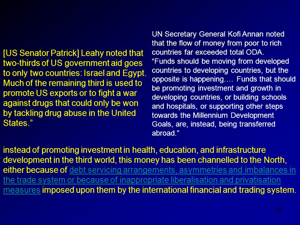22 [US Senator Patrick] Leahy noted that two-thirds of US government aid goes to only two countries: Israel and Egypt. Much of the remaining third is
