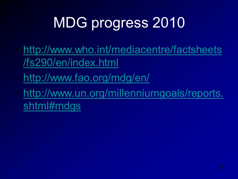 MDG progress 2010 http://www.who.int/mediacentre/factsheets /fs290/en/index.htmlhttp://www.who.int/mediacentre/factsheets /fs290/en/index.html http://