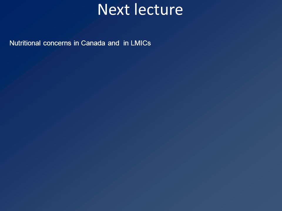 Next lecture Nutritional concerns in Canada and in LMICs