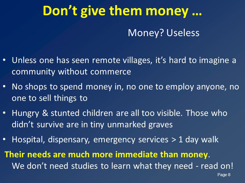 Money? Useless Unless one has seen remote villages, it's hard to imagine a community without commerce No shops to spend money in, no one to employ any