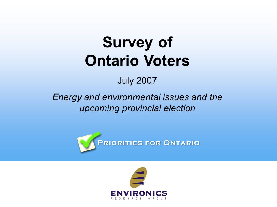 Survey of Ontario Voters July 2007 Energy and environmental issues and the upcoming provincial election