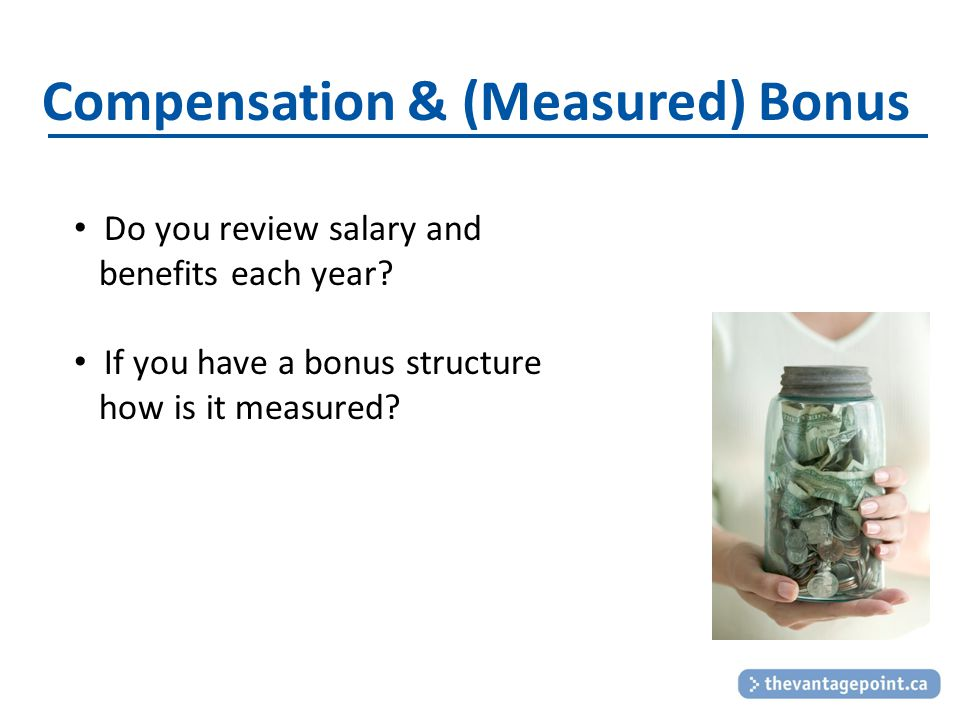 Compensation & (Measured) Bonus Do you review salary and benefits each year.