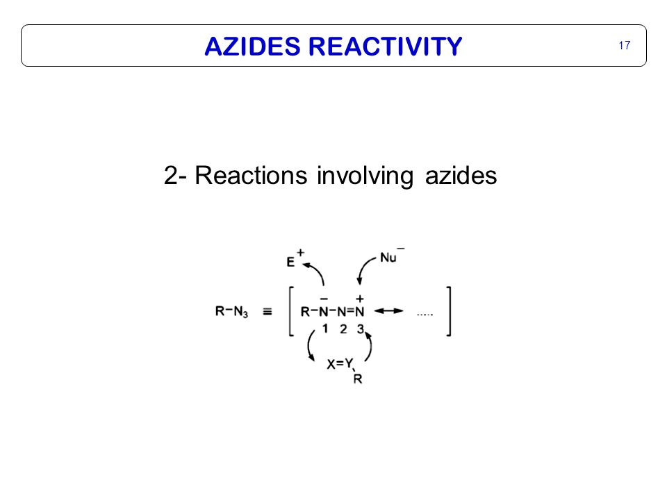 AZIDES REACTIVITY 18 1- Cycloadditions Triazolines: Strained olefins and alkynes reacts readily, terminal alkenes react extremely slowly 1 F.
