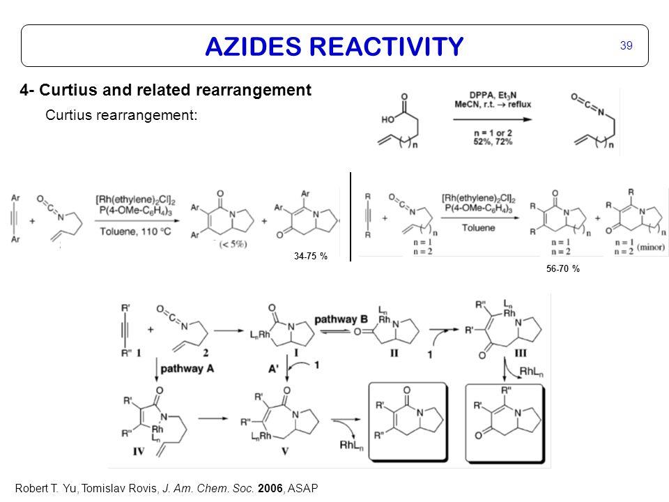 AZIDES REACTIVITY 39 Robert T. Yu, Tomislav Rovis, J.