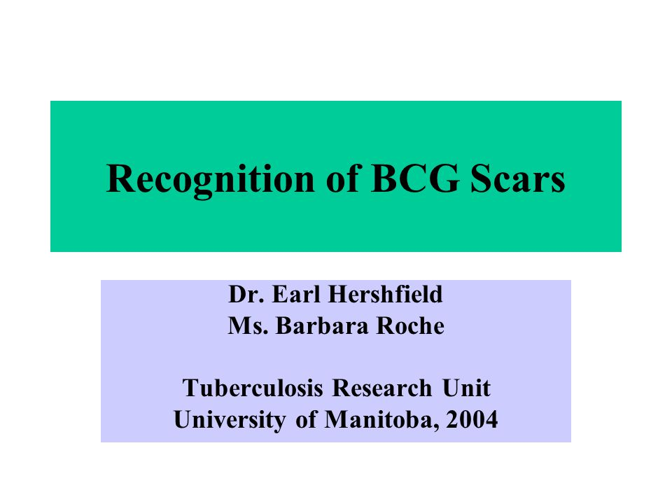 Recognition of BCG Scars Dr.Earl Hershfield Ms.