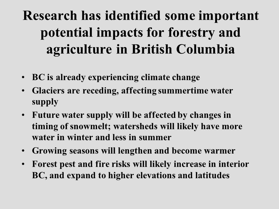 Research has identified some important potential impacts for forestry and agriculture in British Columbia BC is already experiencing climate change Gl