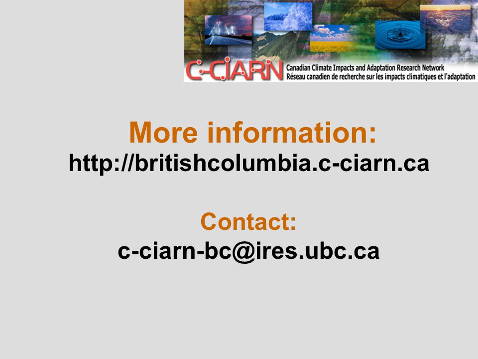 More information: http://britishcolumbia.c-ciarn.ca Contact: c-ciarn-bc@ires.ubc.ca
