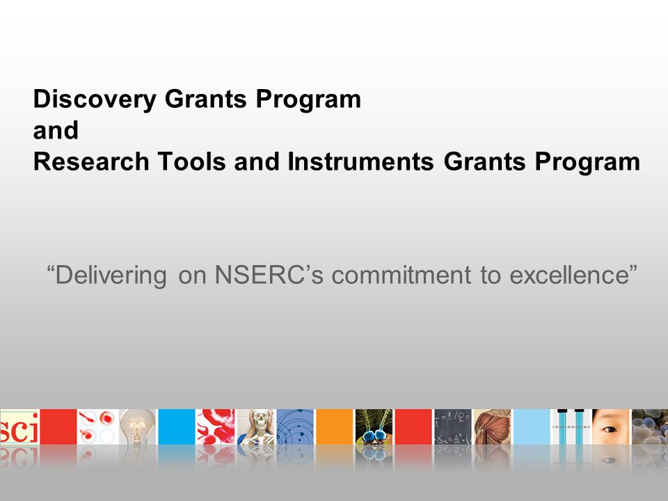Discovery Grants Program and Research Tools and Instruments Grants Program Delivering on NSERC's commitment to excellence