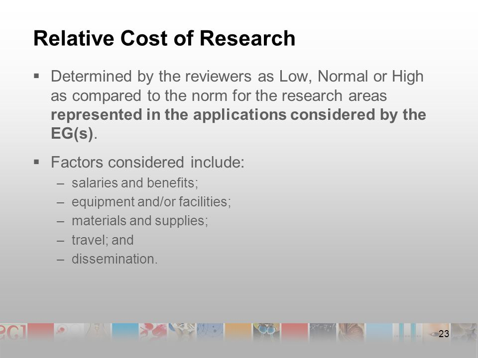 23 Relative Cost of Research  Determined by the reviewers as Low, Normal or High as compared to the norm for the research areas represented in the applications considered by the EG(s).