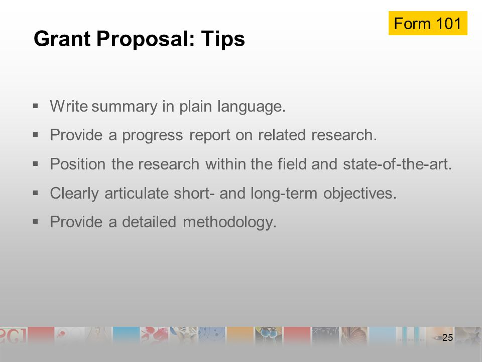 25 Grant Proposal: Tips  Write summary in plain language.