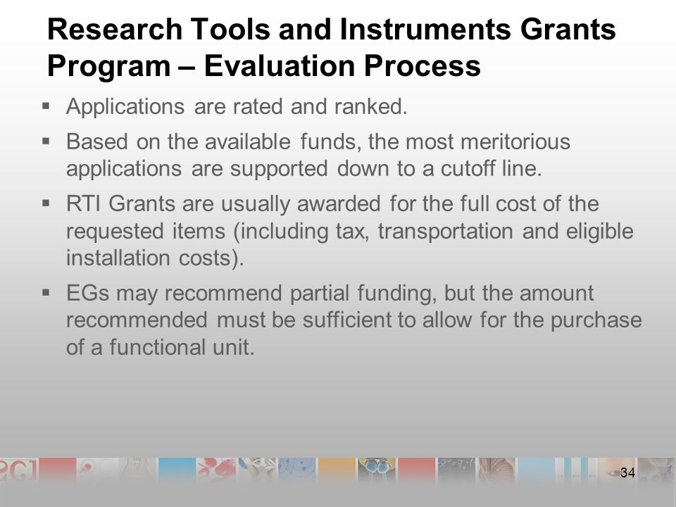34 Research Tools and Instruments Grants Program – Evaluation Process  Applications are rated and ranked.