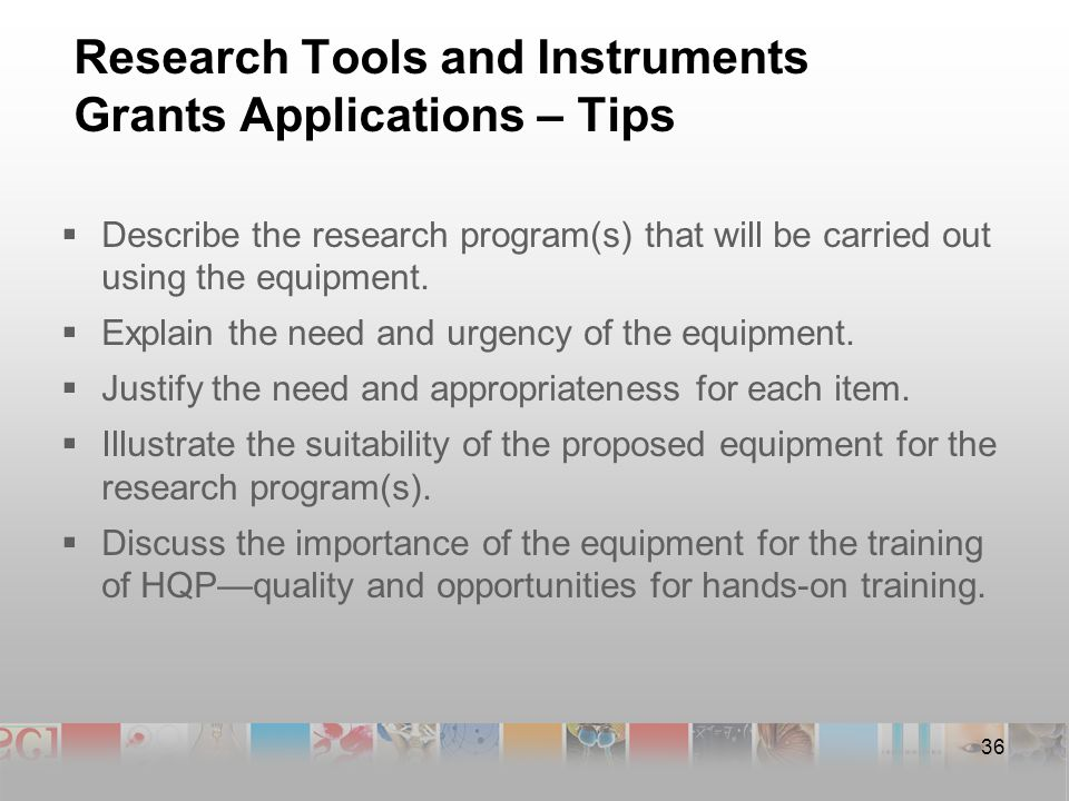 36 Research Tools and Instruments Grants Applications – Tips  Describe the research program(s) that will be carried out using the equipment.