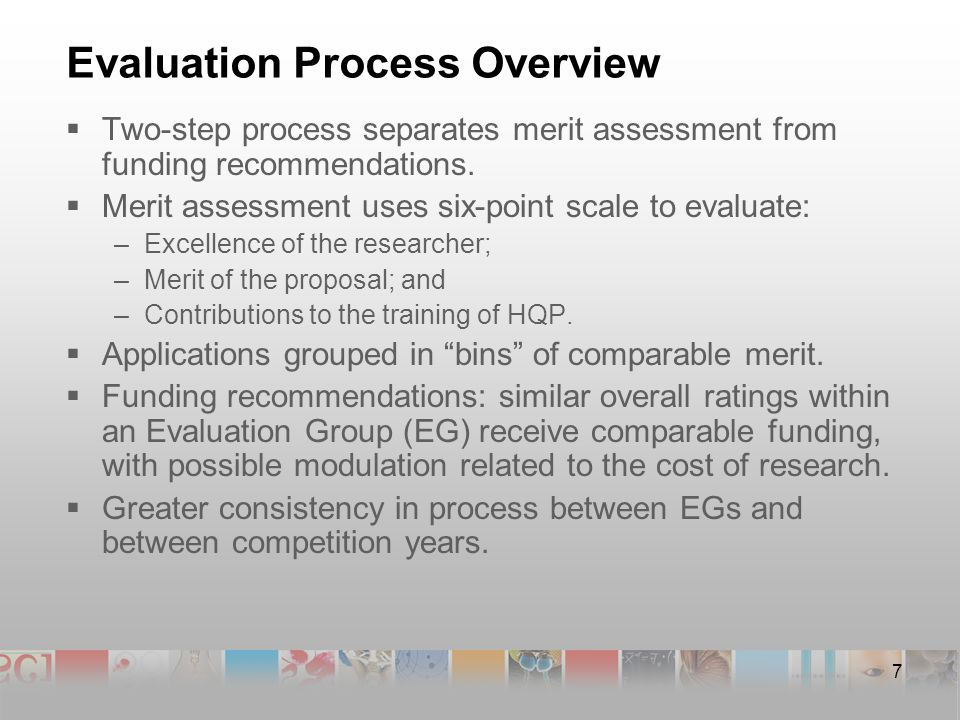 7 Evaluation Process Overview  Two-step process separates merit assessment from funding recommendations.