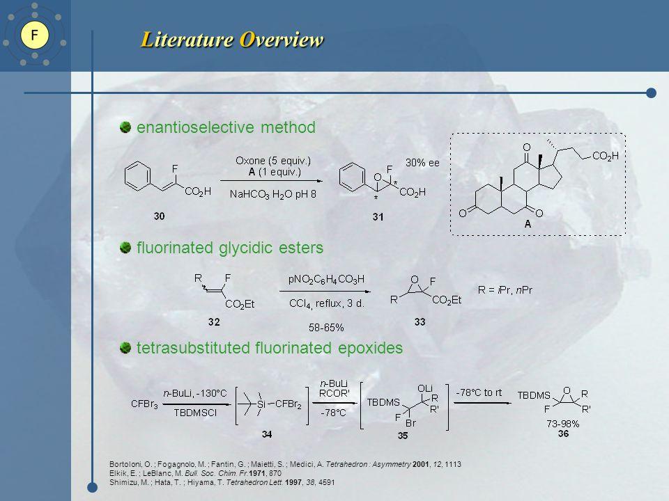 Literature Overview enantioselective method fluorinated glycidic esters tetrasubstituted fluorinated epoxides Bortoloni, O.