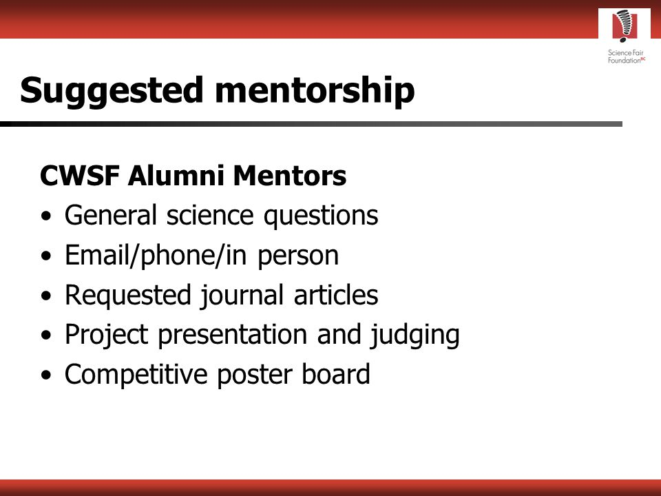 Mentorship Program Guidelines This program includes 2 kinds of mentors: –CWSF alumni –University/Industry Professional Mentors –Pre-agreement: time commitment meeting location type of mentorship