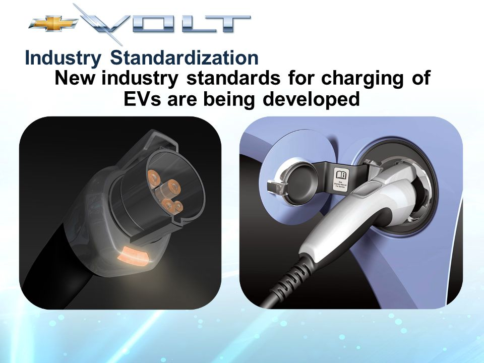 Industry Standardization New industry standards for charging of EVs are being developed