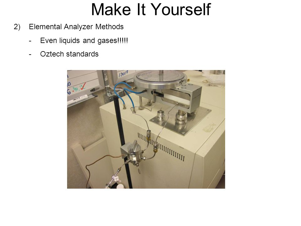 Make It Yourself 2) Elemental Analyzer Methods -Even liquids and gases!!!!! -Oztech standards