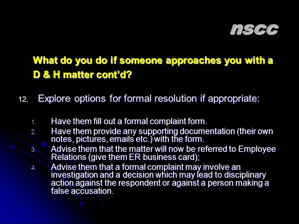 nscc nscc What do you do if someone approaches you with a D & H matter cont'd.