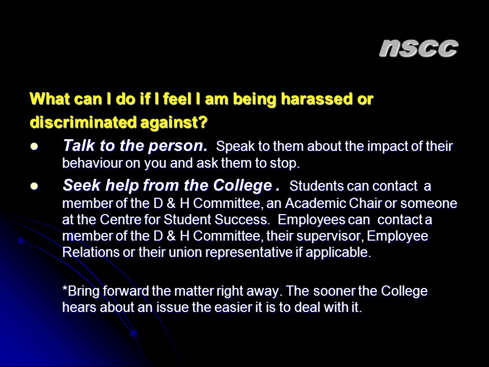 nscc What can I do if I feel I am being harassed or discriminated against.