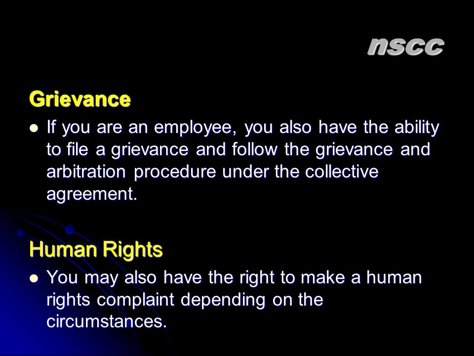 nscc Grievance If you are an employee, you also have the ability to file a grievance and follow the grievance and arbitration procedure under the collective agreement.