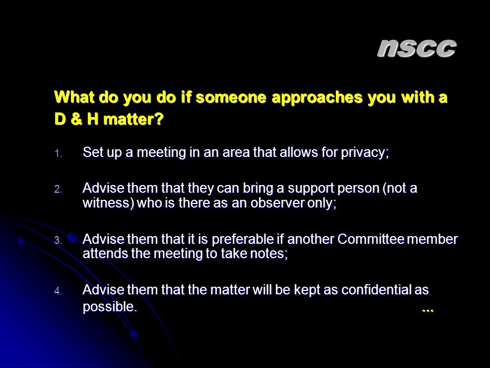 nscc nscc What do you do if someone approaches you with a D & H matter.