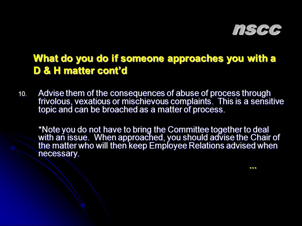 nscc nscc What do you do if someone approaches you with a D & H matter cont'd 10.