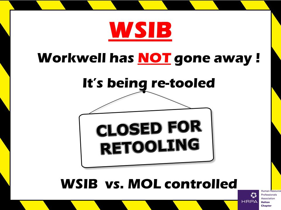 WSIB Workwell has NOT gone away ! It's being re-tooled WSIB vs. MOL controlled