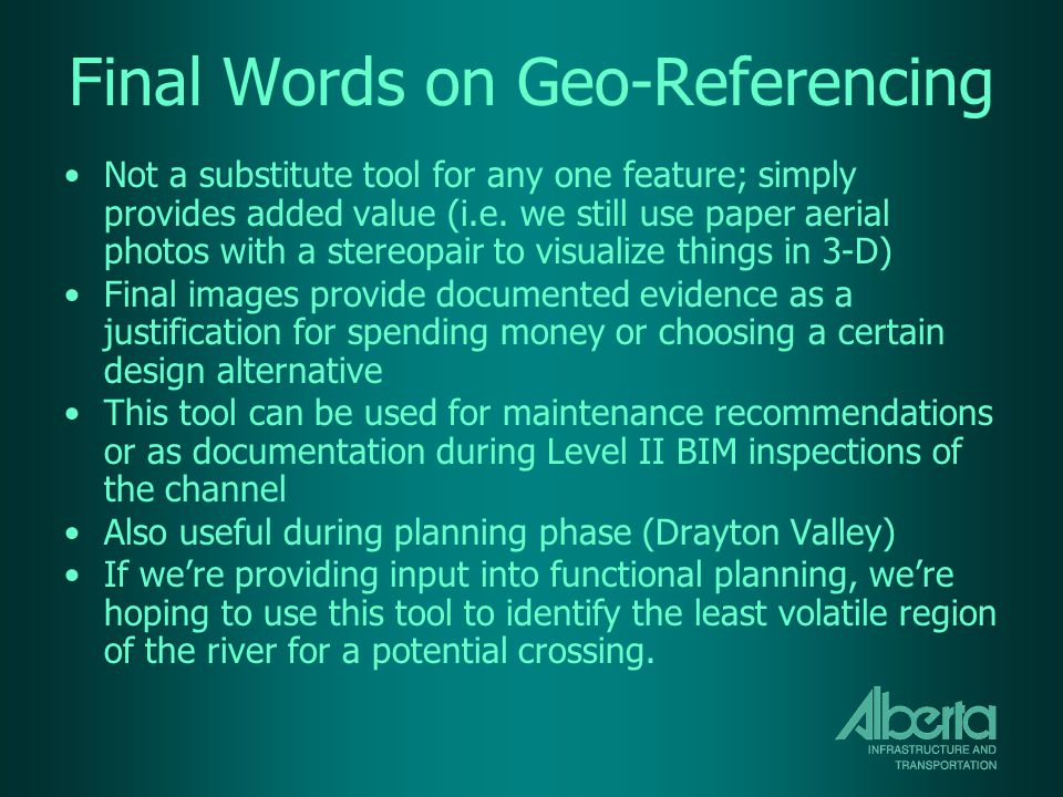 Final Words on Geo-Referencing Not a substitute tool for any one feature; simply provides added value (i.e.