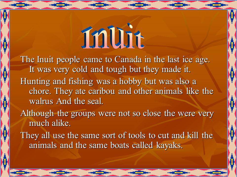 The Inuit people came to Canada in the last ice age.