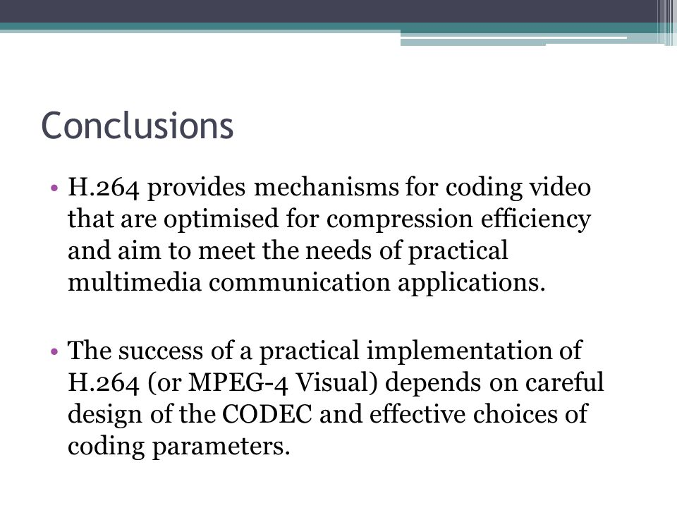 H.264 provides mechanisms for coding video that are optimised for compression efficiency and aim to meet the needs of practical multimedia communicati
