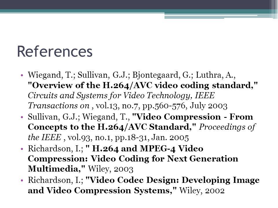 References Wiegand, T.; Sullivan, G.J.; Bjontegaard, G.; Luthra, A.,