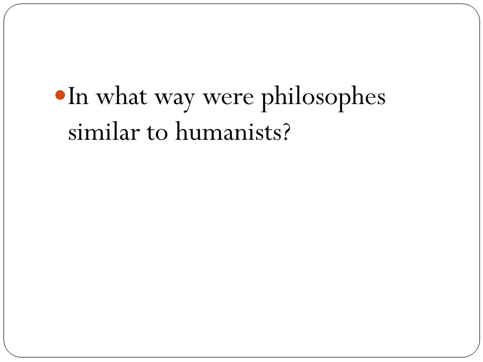 In what way were philosophes similar to humanists