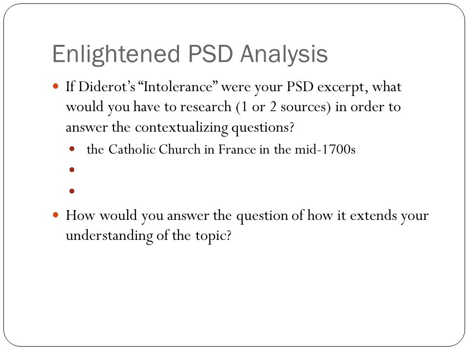 "Enlightened PSD Analysis If Diderot's ""Intolerance"" were your PSD excerpt, what would you have to research (1 or 2 sources) in order to answer the con"