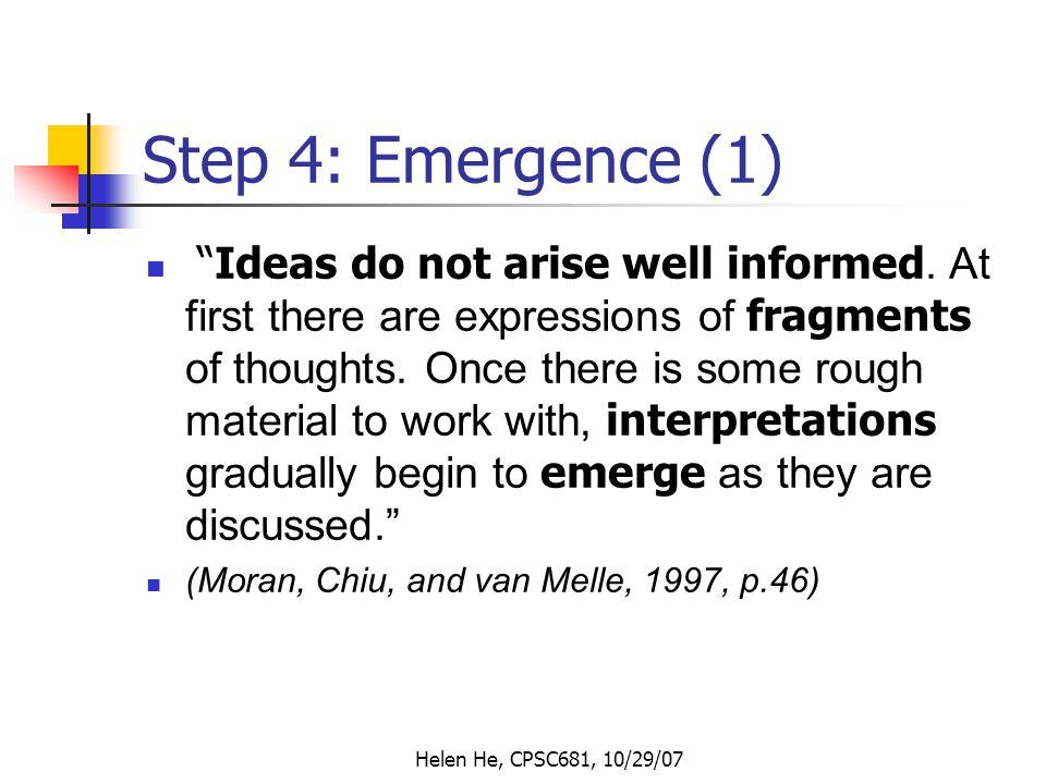 Helen He, CPSC681, 10/29/07 Step 4: Emergence (1) Ideas do not arise well informed.