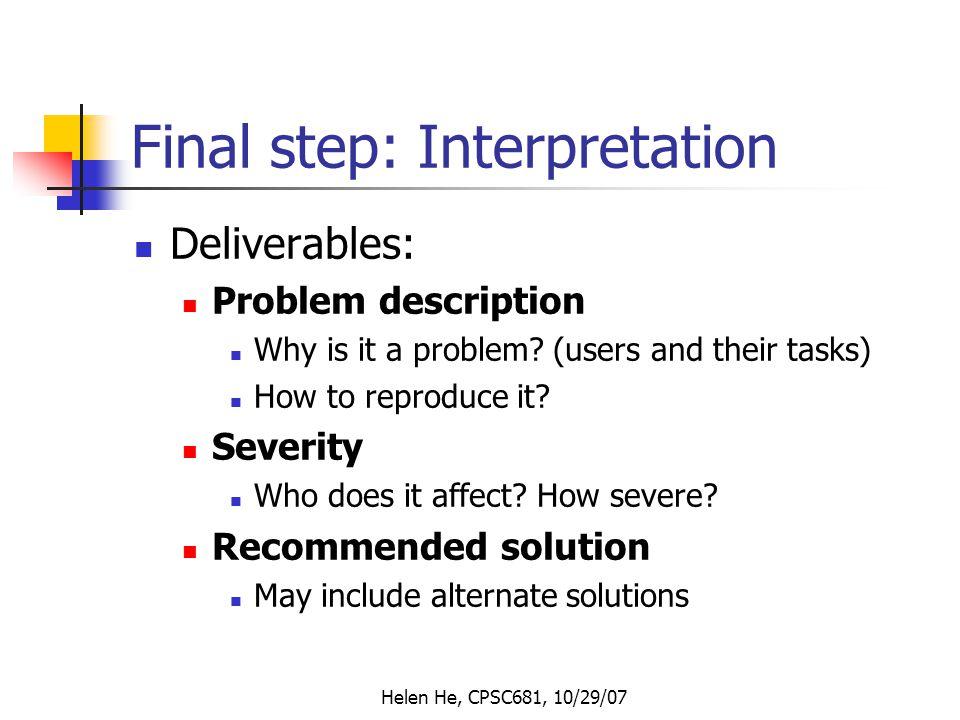 Helen He, CPSC681, 10/29/07 Final step: Interpretation Deliverables: Problem description Why is it a problem.