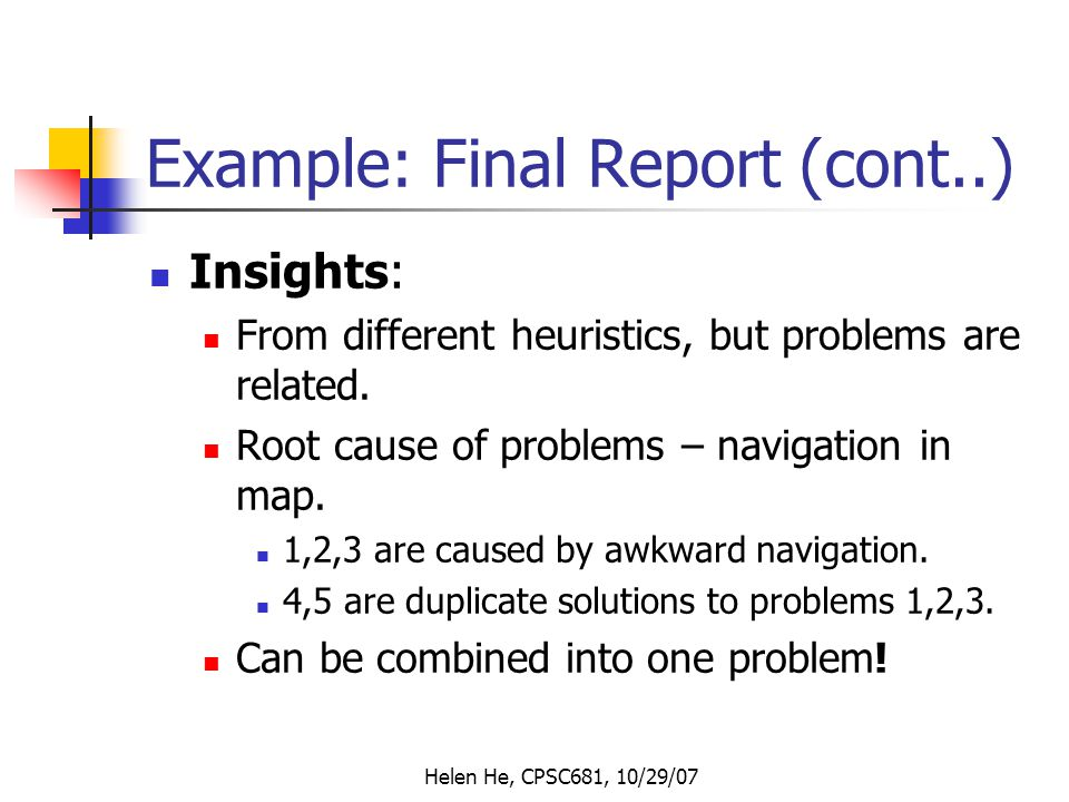 Helen He, CPSC681, 10/29/07 Example: Final Report (cont..) Insights: From different heuristics, but problems are related.