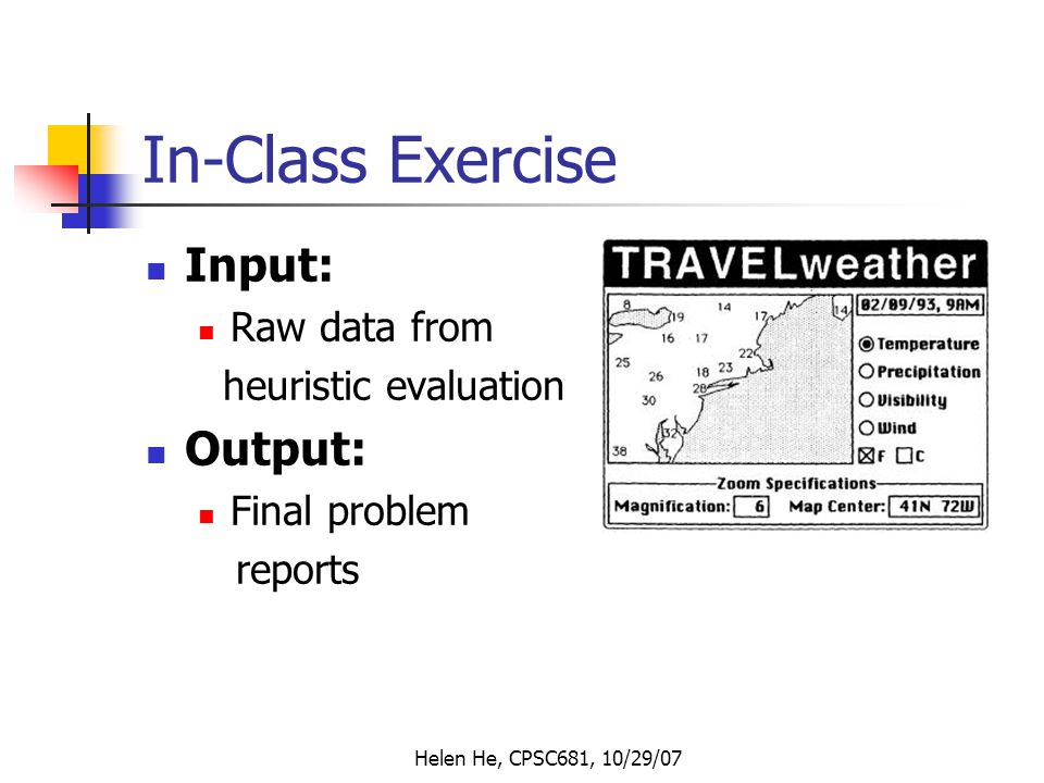 In-Class Exercise Input: Raw data from heuristic evaluation Output: Final problem reports