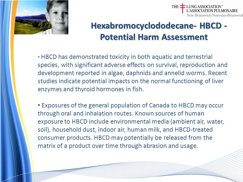Hexabromocyclododecane- HBCD - Potential Harm Assessment HBCD has demonstrated toxicity in both aquatic and terrestrial species, with significant adverse effects on survival, reproduction and development reported in algae, daphnids and annelid worms.