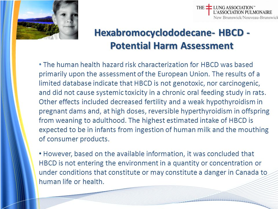 Hexabromocyclododecane- HBCD - Potential Harm Assessment The human health hazard risk characterization for HBCD was based primarily upon the assessment of the European Union.